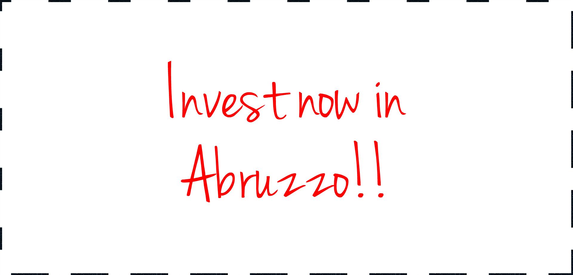 Invest now in Abruzzo.